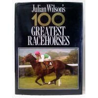 BOOK – SPORT – HORSERACING – 100 GREATEST RACEHORSES by JULIAN WILSON