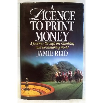 BOOK – SPORT – HORSERACING – A LICENCE TO PRINT MONEY by JAMIE REID