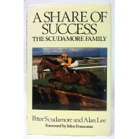 BOOK – SPORT – HORSERACING – A SHARE OF SUCCESS: THE SCUDAMORE FAMILY by PETER SCUDAMORE & ALAN LEE
