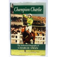 BOOK – SPORT – HORSERACING – CHAMPION CHARLIE, THE BIOGRAPHY OF CHARLIE SWAN by MICHAEL CLOWER