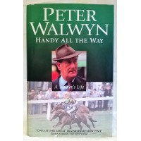 BOOK – SPORT – HORSERACING – HANDY ALL THE WAY, A TRAINER'S LIFE by PETER WALWYN