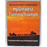 BOOK – SPORT – HORSERACING – MY GREATEST TRAINING TRIUMPH by JOHN HUGHES & PETER WATSON