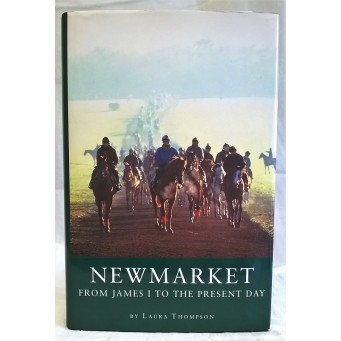 BOOK – SPORT – HORSERACING – NEWMARKET, FROM JAMES 1st TO THE PRESENT DAY by LAURA THOMPSON