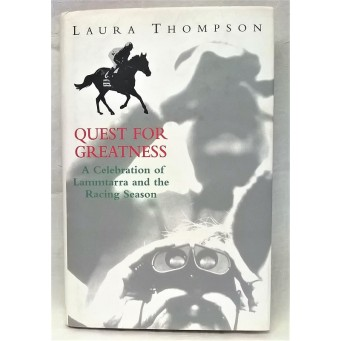 BOOK – SPORT – HORSERACING – QUEST FOR GREATNESS – A CELEBRATION OF LAMMTARRA AND THE 1995 RACING SEASON by LAURA THOMPSON