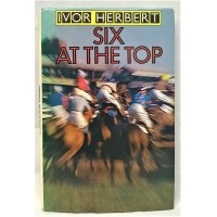 BOOK – SPORT – HORSERACING – SIX AT THE TOP by IVOR HERBERT