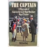 BOOK – SPORT – HORSERACING – THE CAPTAIN, BIOGRAPHY OF ROYAL TRAINER CAPTAIN SIR CECIL BOYD ROCHFORT by BILL CURLING