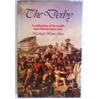 BOOK – SPORT – HORSERACING – THE DERBY – A CELEBRATION OF THE WORLD'S MOST FAMOUS HORSE RACE by MICHAEL WYNN JONES