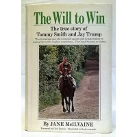 BOOK – SPORT – HORSERACING – THE WILL TO WIN – THE TRUE STORY OF TOMMY SMITH AND JAY TRUMP, GRAND NATIONAL WINNER 1965  by JANE McILVAINE