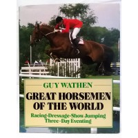 BOOK – SPORT – EQUESTRIAN & HORSERACING – GREAT HORSEMEN OF THE WORLD by GUY WATHEN